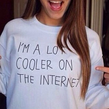 I'm A lot Cooler On The Internet Sweater Oversized Jumper White Sweatshirt