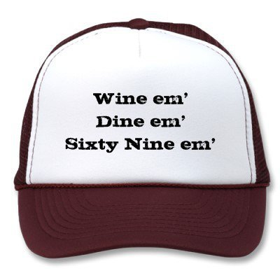Wine em&#x27;Dine em&#x27;Sixty Nine em&#x27; Trucker Hats from Zazzle.com