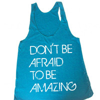 Don't Be Afraid Be Amazing Racerback Tank Tri-Blend Womens American Apparel S, M, L