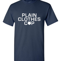 Plain Clothes Cop Shirt Funny Party Shirt Police Undercover Cop Mens Ladies Womens Great Gift Idea Funny Shirt Trendy Modern Humor B-446