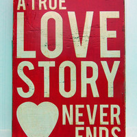 ON SALE TODAY - Typography Wall Art - A True Love Story Never Ends Wood Sign