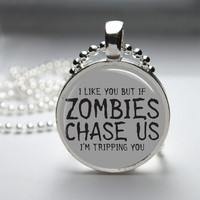 Round Glass Bezel Photo Art Pendant If Zombies Chase Us I'm Tripping You Pendant Zombie Necklace With Silver Ball Chain (A3293)