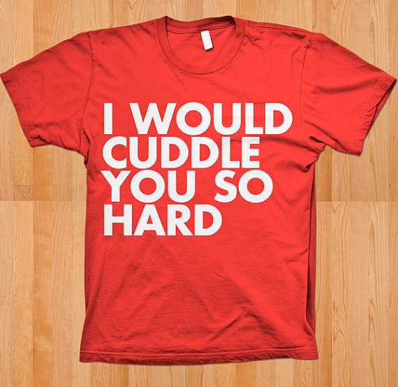 I Would Cuddle You So Hard by dpcted on Etsy