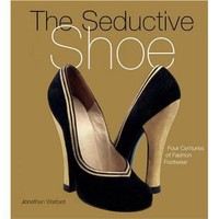 The Seductive Shoes: Four Centuries of Fashion Footwear [Hardcover]