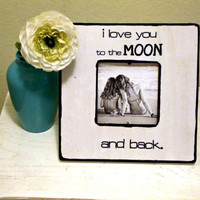 "Quote ""I love you to the MOON and back"" Picture Frame"