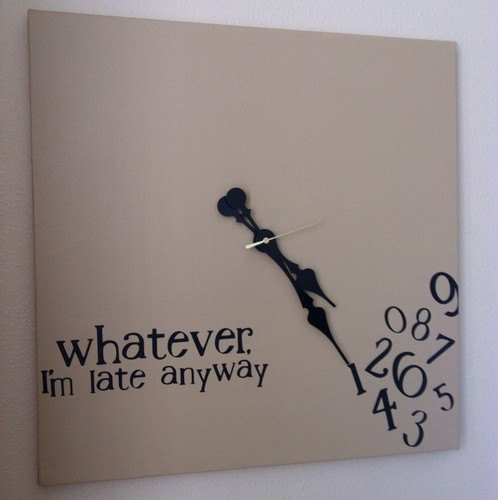 Whatever, I&#x27;m late anyway clock 20x20