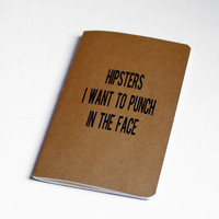 Hipsters I want to Punch in the Face - Moleskine Cahier