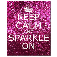 Keep Calm and Sparkle On - 8x10 Inspirational Popular Quote Print in Glitter Pink, Red, Purple Pink, Purple, and Blue