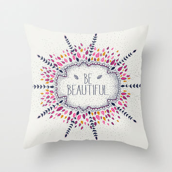 Be Beautiful Throw Pillow by rskinner1122