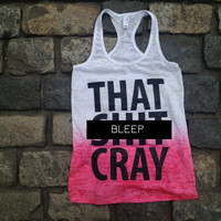 Quantity of 3 That Sh&amp;% Cray Tank Top mature - All sizes available