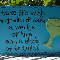 "Hand Painted Wooden Sign, ""I take life with a grain of salt, a wedge of lime and a shot of tequila."""