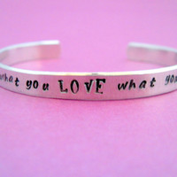 Hand Stamped Aluminum Cuff Bracelet - do what you LOVE what you do - customizable
