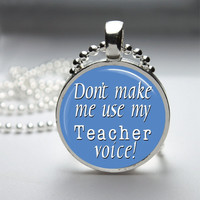 Round Glass Bezel Pendant Don&#x27;t Make Me Use My Teacher Voice Pendant Teacher Necklace With Silver Ball Chain (A3851)