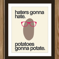 Hipster Potato Quote Poster Print: Haters gonna hate, potatoes gonna potate.