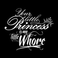 T-Shirt Hell :: Shirts :: YOUR LITTLE PRINCESS IS MY LITTLE WHORE