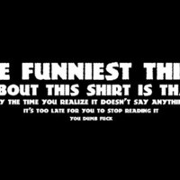 T-Shirt Hell :: Shirts :: THE FUNNIEST THING ABOUT THIS SHIRT