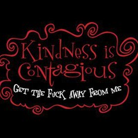 T-Shirt Hell :: Shirts :: KINDNESS IS CONTAGIOUS - GET THE FUCK AWAY FROM ME