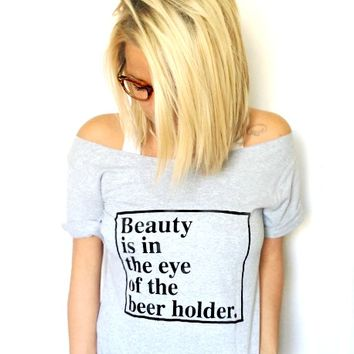 BestSeller- Beauty is in the Eye of the Beer Holder. (FREE US SHIPPING)