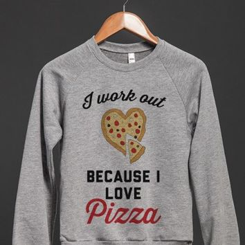 I Work Out Because I Love Pizza