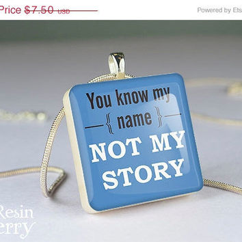 ON SALE: quotes scrabble tile pendant,art resin pendant,you know my name, not my story- P0343SI