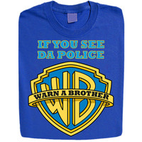 If You See Da Police, Warn A Brother  Men, Ladies, Kids T Shirts Vests Tanks Tops All Sizes