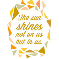 Nature Quote Print - John Muir - The sun shines not on us but in us