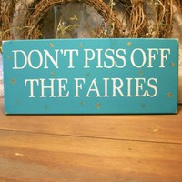 Dont Piss Off The Fairies Garden Sign