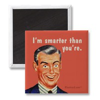 I'm smarter than you're. magnet from Zazzle.com