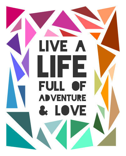 Adventure and Love Quote Print - Live a life full of adventure and love