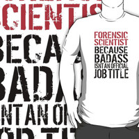 Funny 'Forensic Scientist Because Badass Isn't an Official Job Title' T-Shirt