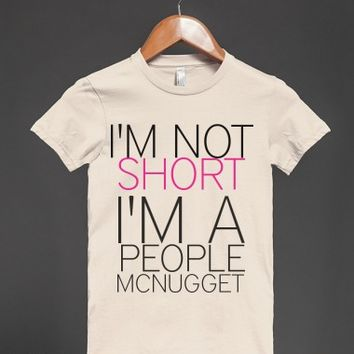 I'm Not Short I'm A People Mcnugget |