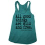 Womens ALL GOOD THINGS are Wild and Free american apparel Tri-Blend Racerback Tank Top S M L (evergreen)
