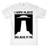 I HOPE ALIENS BELIEVE ME TEE