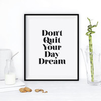 'Don't Quit Your Daydream' Print