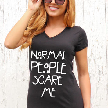 Normal People Scare Me - V Neck Tee