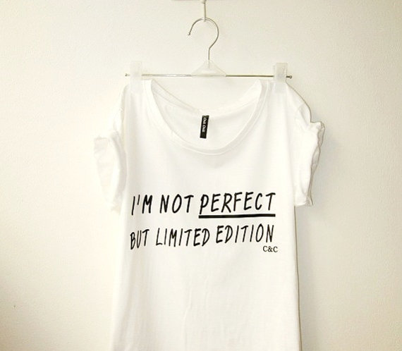 "White Tops T-shirt Inspired ""I'm not perfect but limited edition"""