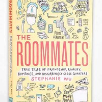 The Roommates: True Tales Of Friendship, Rivalry, Romance, And Disturbingly Close Quarters By Stephanie Wu  & Hanya Yanagihara- Assorted One