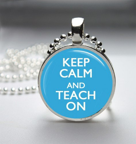 Keep Calm And Teach On Glass Tile Bezel Round Pendant Necklace