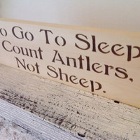 Rustic Nursery deoor, baby boy, Hunting  - &quot;To Go To Sleep, I Count Antlers, Not Sheep&quot; -chocolate lettering on rustic pine