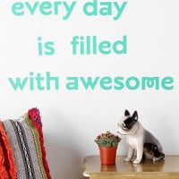Everyday Is Filled With Awesome Wall Decal