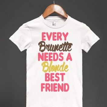 Every Brunette Needs a Blonde Best Friend-Female White T-Shirt