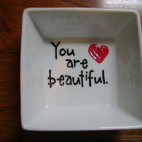 "Small Ring/Trinket Dish ""You are beautiful"" Hand Painted"