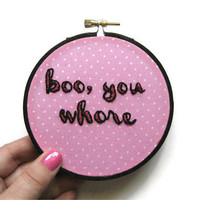 Boo, You Whore Embroidery Hoop - Mean Girls Movie Quote Hoop Art 4 inch - Last One