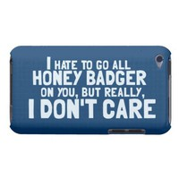 I Hate to Go All Honey Badger On You.... Ipod Touch Cover from Zazzle.com