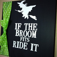 Halloween Decor &quot;If the broom fits ride it&quot;   FREE SHIPPING in the US