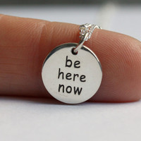 Be Here Now Necklace - Yoga Jewelry . Solid Sterling Silver Disc, &quot;Be Here Now&quot; Inscription (both sides) . Inspirational . Meditation