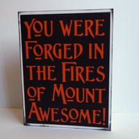 You were forged in the fires of mount Awesome- Black Card with Orange lettering- Lord of the Rings/Hobbit Inspired