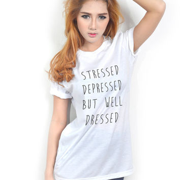 Stressed Depressed But Well Dressed Trendy Women Teen Clothing Top Tumblr Screen Printed Fashion T Shirt White / Black