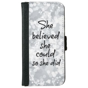 She Believed she Could so She Did Quote iPhone 6 Wallet Case