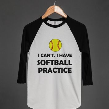 I CAN'T I HAVE SOFTBALL PRACTICE | Raglan T-shirt | Skreened